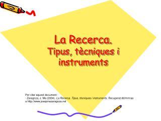 La Recerca. Tipus, tècniques i instruments