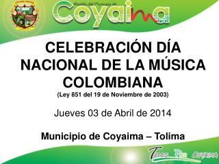 CELEBRACIÓN DÍA NACIONAL DE LA MÚSICA COLOMBIANA (Ley 851 del 19 de Noviembre de 2003)