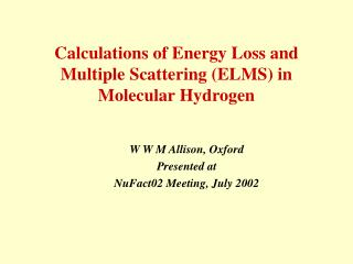 Calculations of Energy Loss and  Multiple Scattering (ELMS) in Molecular Hydrogen