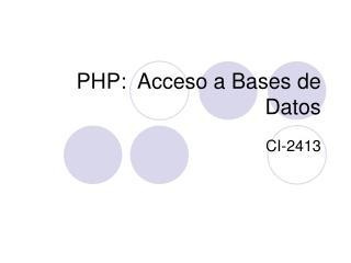 PHP:  Acceso a Bases de Datos