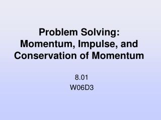 Problem Solving: Momentum, Impulse, and Conservation of Momentum