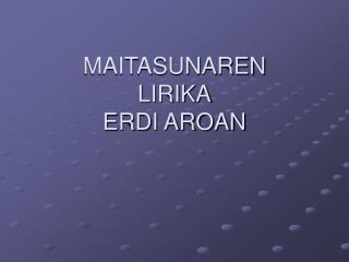 MAITASUNAREN LIRIKA ERDI AROAN