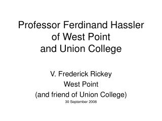 Professor Ferdinand Hassler  of West Point  and Union College