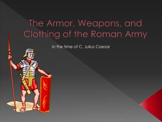 The Armor, Weapons, and Clothing of the Roman Army
