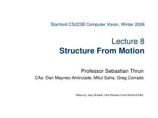 Stanford CS223B Computer Vision, Winter 2006  Lecture 8  Structure From Motion