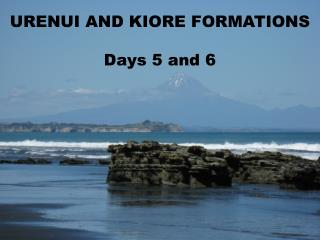 URENUI AND KIORE FORMATIONS Days 5 and 6