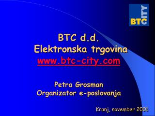 BTC d.d.  Elektronska trgovina btc-city Petra Grosman Organizator e-poslovanja
