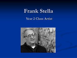 Frank Stella  Year 2 Class Artist