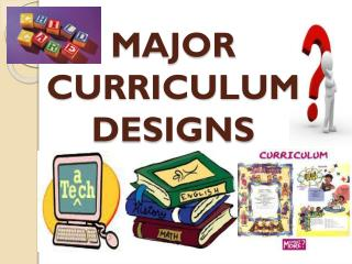 MAJOR CURRICULUM DESIGNS