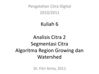 Kuliah 6 Analisis Citra 2 Segmentasi Citra Algoritma Region Growing dan Watershed