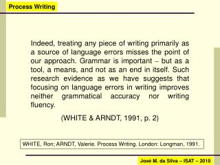 WHITE, Ron; ARNDT, Valerie. Process Writing. London: Longman, 1991.