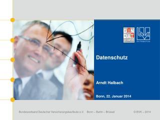 Datenschutz Arndt Halbach Bonn, 22. Januar 2014
