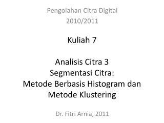 Kuliah 7 Analisis Citra 3 Segmentasi Citra: Metode Berbasis Histogram dan Metode Klustering