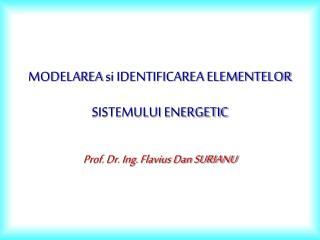MODELAREA si IDENTIFICAREA ELEMENTELOR SISTEMULUI ENERGETIC