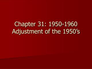 Chapter 31: 1950-1960 Adjustment of the 1950's