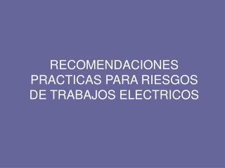 RECOMENDACIONES PRACTICAS PARA RIESGOS DE TRABAJOS ELECTRICOS
