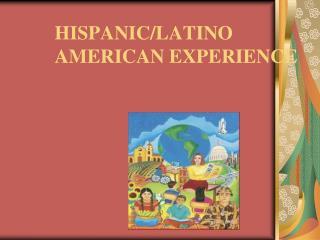 HISPANIC/LATINO AMERICAN EXPERIENCE