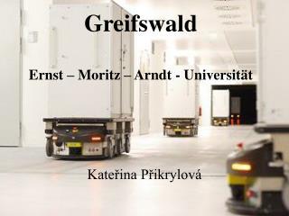 Greifswald Ernst – Moritz – Arndt - Universität