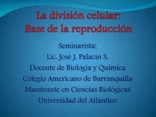La división celular: B ase de la reproducción