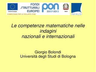 Le competenze matematiche nelle indagini  nazionali e internazionali Giorgio Bolondi