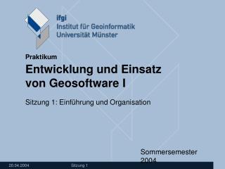 Praktikum Entwicklung und Einsatz  von Geosoftware I