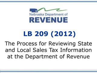 LB 209 (2012) The Process for Reviewing State and Local Sales Tax Information