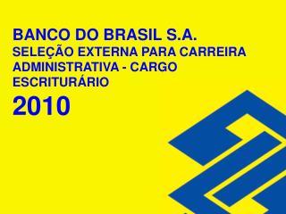 BANCO DO BRASIL S.A. SELE  O EXTERNA PARA CARREIRA ADMINISTRATIVA - CARGO ESCRITUR RIO 2010