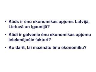 Kāds ir ēnu ekonomikas apjoms Latvijā, Lietuvā un Igaunijā?