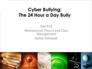 Cyber Bullying: The 24 Hour a Day Bully