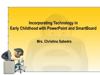 Incorporating Technology in  Early Childhood with PowerPoint and SmartBoard