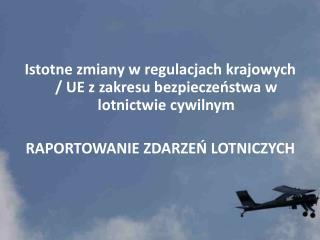 Istotne zmiany w regulacjach krajowych / UE z zakresu bezpieczeństwa w lotnictwie  cywilnym