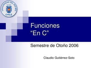 """Funciones """"En C"""""""