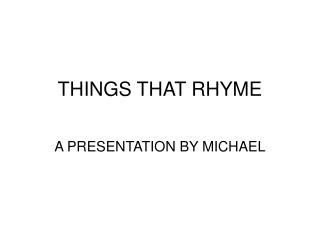 THINGS THAT RHYME