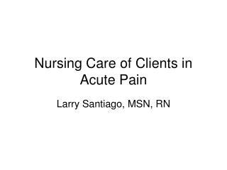 Nursing Care of Clients in Acute Pain