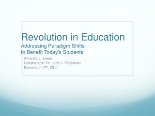 Revolution in Education Addressing Paradigm Shifts  to Benefit Today's Students