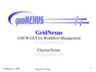GridNexus UNCW GUI for Workflow Management gridnexus Clayton Ferner cferner@uncw