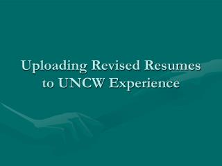 Uploading Revised Resumes to UNCW Experience