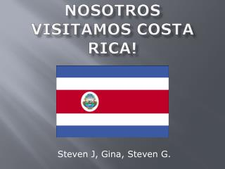 Nosotros visitamos  Costa Rica!
