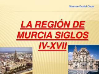LA REGIÓN DE MURCIA SIGLOS IV-XVII