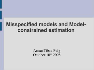 Misspecified models and Model-constrained estimation