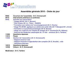Assemblée générale 2010 – Ordre du jour 9H00Ouverture de l'assemblée : Dr X. Emmanuelli