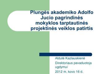 Plungės akademiko Adolfo Jucio pagrindinės mokyklos tarptautinės projektinės veiklos patirtis