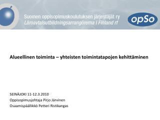Alueellinen toiminta – yhteisten toimintatapojen kehittäminen SEINÄJOKI 11-12.3.2010