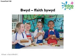 Bwyd – ffaith bywyd