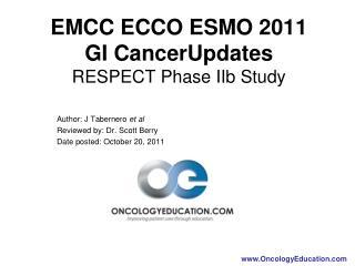 EMCC ECCO ESMO 2011  GI CancerUpdates  RESPECT Phase IIb Study