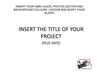 INSERT YOUR OWN LOGOS, PHOTOS,QUOTES AND BACKGROUND COLOURS, CHOOSE AND ADAPT YOUR SLIDES