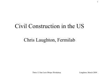Civil Construction in the US   Chris Laughton, Fermilab