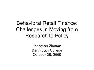 Behavioral Retail Finance: Challenges in Moving from Research to Policy