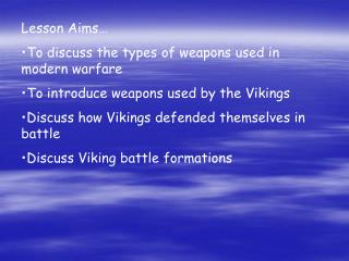 Lesson Aims… To discuss the types of weapons used in modern warfare