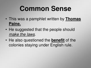 summary of common sense by thomas Thomas paine, best known for his works common sense (1776) and the american crisis (1776-1783), turns his attention to the french revolution in rights of man the book was written during a two-year period, during which paine participated in the revolution as a member of the french national assembly.